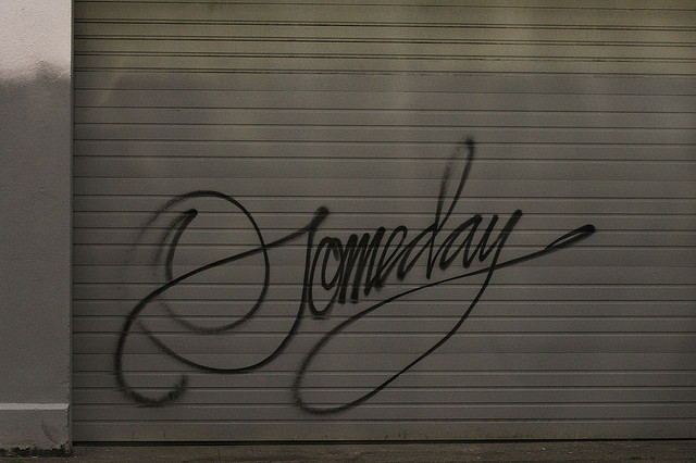 What if There is no Someday?